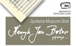 Spotkanie Muzyczne Obok - Henryk Jan Botor zaprasza...