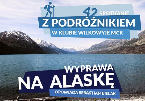 Alaska – Spotkanie z Podróżnikiem w Wilkowyjach