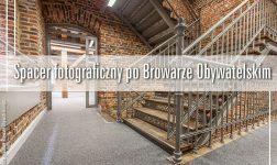 Spacer fotograficzny po Browarze Obywatelskim
