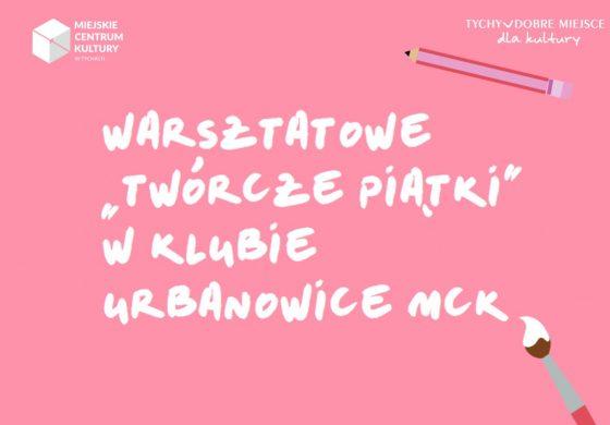 """""""Twórcze Piątki"""" w Klubie Urbanowice MCK"""