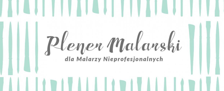 """Plener Malarski dla Malarzy Nieprofesjonalnych XXVI Edycja – """"Nadwiślańskie impresje"""""""