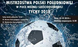 Mistrzostwa Polski Południowej w piłce nożnej sześcioosobowej Tychy 2018