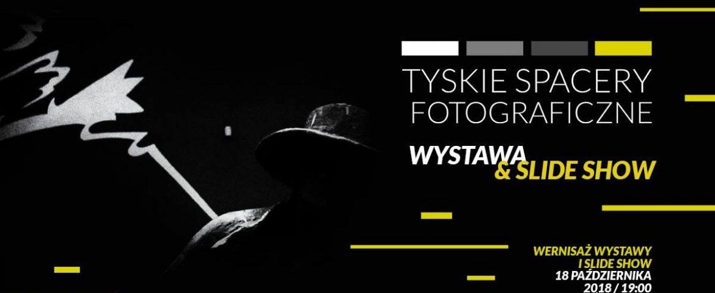 Wystawa zdjęć i slideshow Tyskich Spacerów Fotograficznych