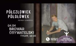 """Piotrek Szumowski """"Półczłowiek, półgłówek"""" w Browarze Obywatelskim"""