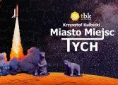 Miasto Miejsc Tych - spotkanie z Krzysztofem Kulbickim