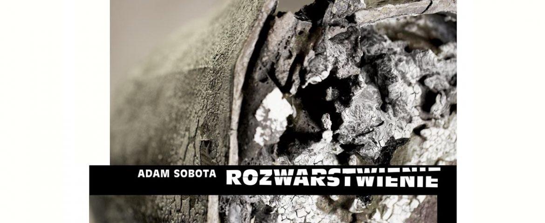 """Wystawa """"Rozwarstwienie"""" – Adam Sobota w Miejskiej Galerii Sztuki OBOK"""