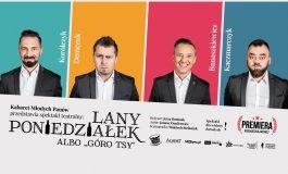 """Kabaret Młodych Panów - Lany Poniedziałek, albo """"Góro tsy"""" w Teatrze Małym"""