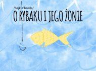 """Bajki z brodą - """"O rybaku i jego żonie"""" z Teatrem Małym"""