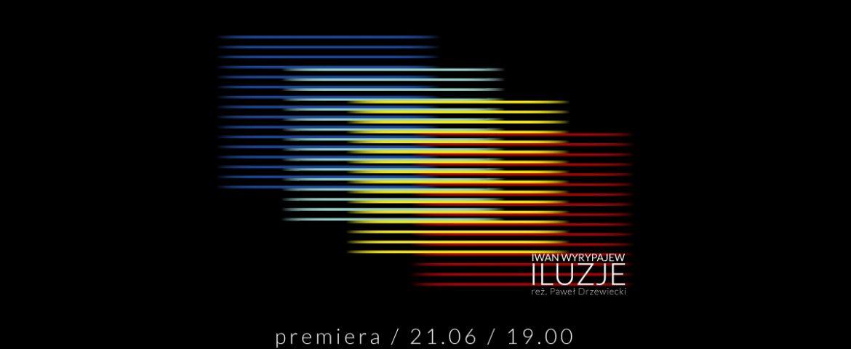 Teatr Mały zaprasza na ILUZJE – premiera online