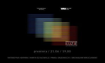 Teatr Mały zaprasza na ILUZJE - premiera online