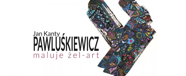 Wernisaż Jan Kanty Pawluśkiewicz Maluje Żel-Art w Miejskiej Galerii Sztuki OBOK