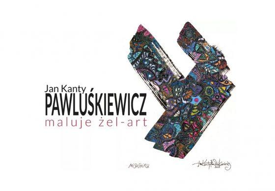 Wystawa Jan Kanty Pawluśkiewicz Maluje Żel-Art w Galerii Obok